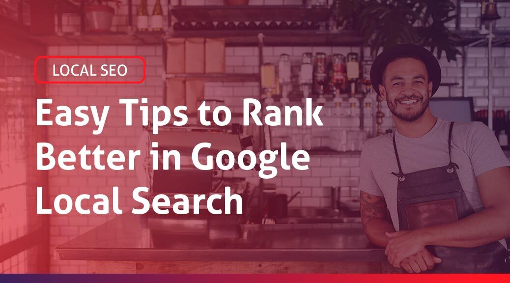 Post blog: Easy Tips to Rank Batter in Google Local Search