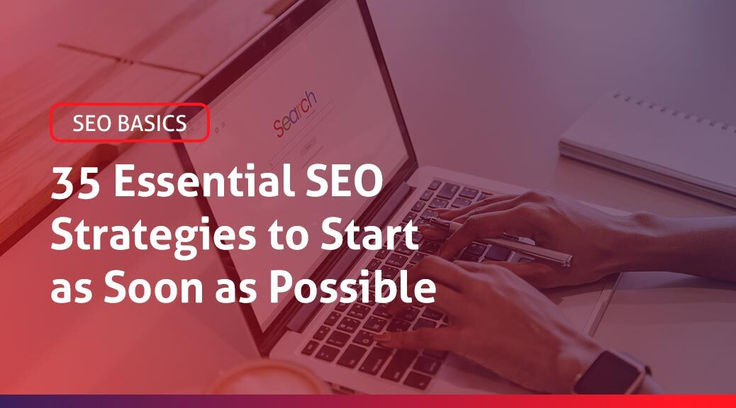 Blog Post: 35 Essential SEO strategies you should implement in your website as soon as possible